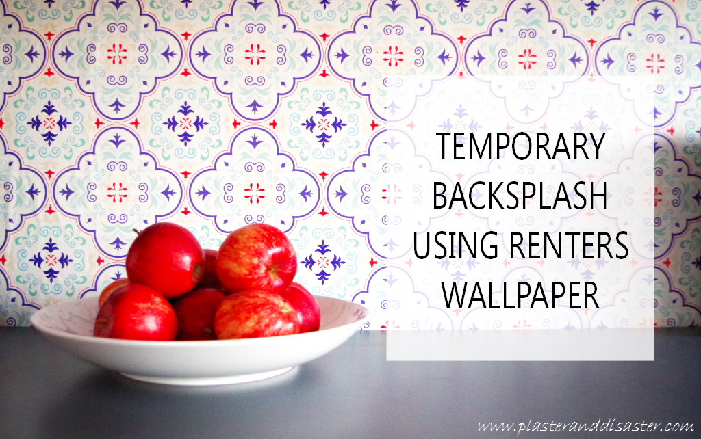 Temporary Backsplash Using Renters Wallpaper - Plaster & Disaster