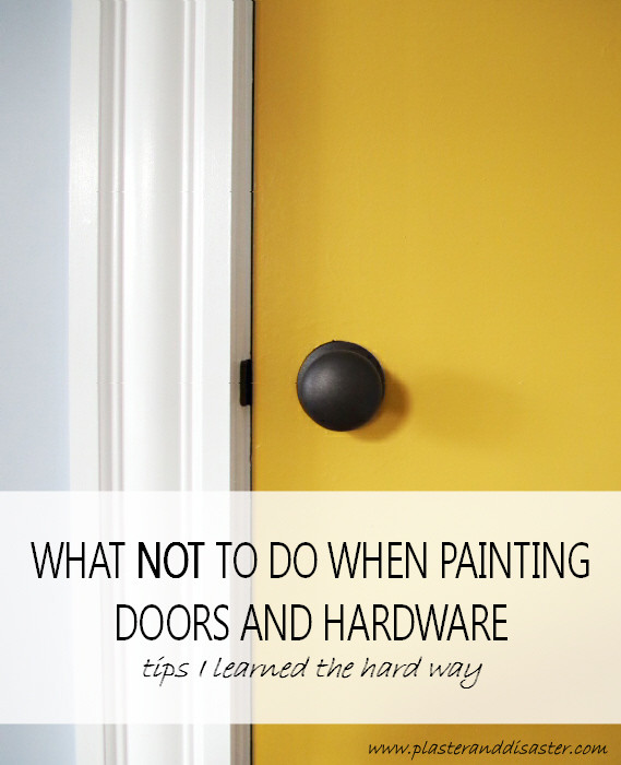 What not to do when painting doors and hardware - tips I learned the hard way - Plaster & Disaster