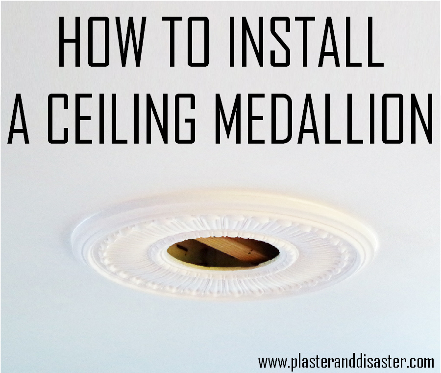 How to install a ceiling medallion - Plaster & Disaster